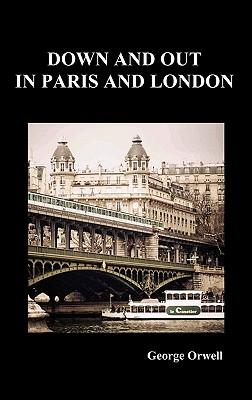 the plight of the poor in down and out in paris and london by george orwell George orwell down and out in paris and london  orwell's lively and factual record of his experiences among the poor of two capital cities few writers have.