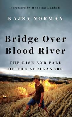 Bridge Over Blood River : The Rise and Fall of the Afrikaners