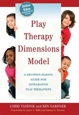 Play Therapy Dimensions Model: Decision-Making Guide for Integrative Play Therapists