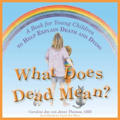 What Does Dead Mean? : A Book for Young Children to Help Explain Death and Dying