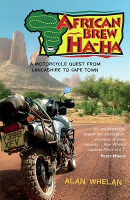 African Brew Ha Ha : a Motorcycle Quest from Lancashire to Cape Town