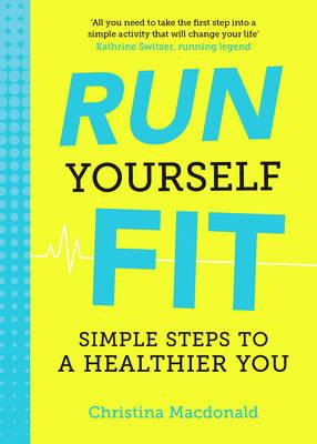 Run Yourself Fit : Simple Steps to a Healthier You