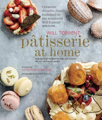 Patisserie at Home : Step-by-Step Recipes to Help You Master the Art of French Pastry