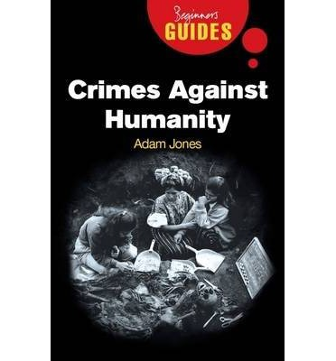 essay on crimes against humanity The holocaust is one of the greatest crimes ever committed against humanity at first, the nazi's put pressure on the jews by forcing them out of high statuses by.