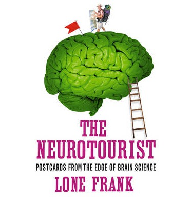 The Neurotourist : Postcards from the Edge of Brain Science