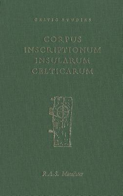 Corpus Inscriptionum Insularum Celticarum: The Ogham Inscriptions of Ireland and Britain v. 1