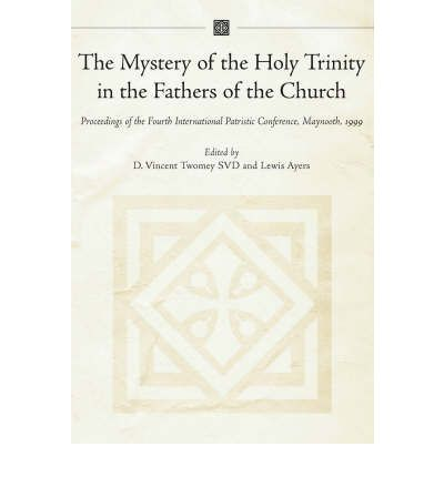 The Mystery of the Holy Trinity in the Fathers of the Church : Proceedings of the Fourth International Patristic Conference, Maynooth