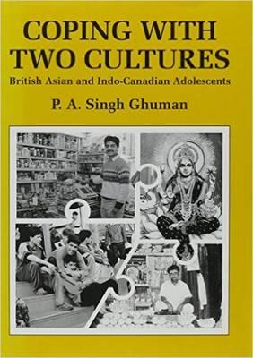 Coping with Two Cultures : British Asian and Indo-Canadian Adolescents