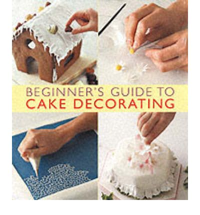 Beginners Guide to Cake Decorating : Merehurst : 9781853918155