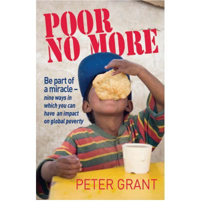 Poor No More : Be Part of a Miracle - Nine Ways to Have an Impact on Global Poverty