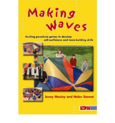 Making Waves : Exciting Parachute Games to Develop Self-confidence and Team-building Skills