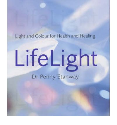 Life Light : Light and Colour for Health and Healing
