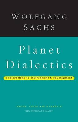 Planet Dialectics : Wolfgang Sachs : 9781856497008