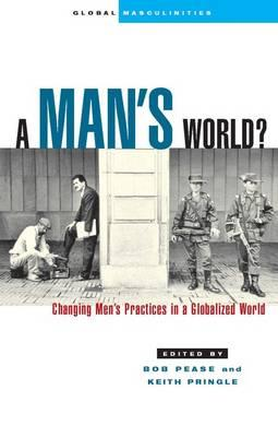 A Man  s World: Changing Men  s Practices in a Globalized World  Global Masculi...