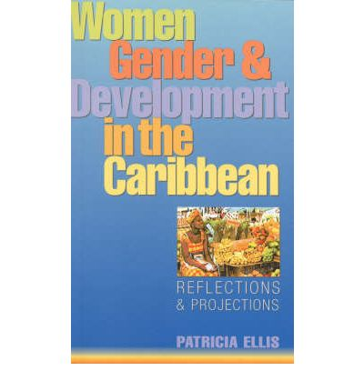 Women, Gender and Development in the Caribbean: Reflections and Projections b...