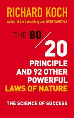 The 80/20 Principle and 92 Other Powerful Laws of Nature : The Science of Success
