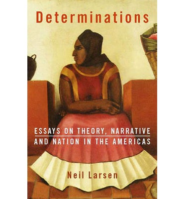 determinations essays on theory narrative and nation in the americas