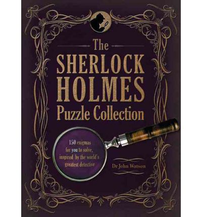 The Sherlock Holmes Puzzle Collection : 150 Enigmas for You to Solve, Inspired by the World's Greatest Detective