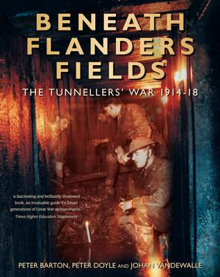 Beneath Flanders Fields : The Tunnellers' War, 1914-1918