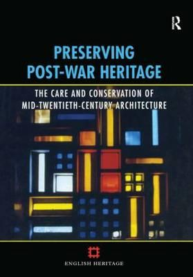 Preserving Post-War Heritage : The Care and Conservation of Mid-Twentieth Century Architecture