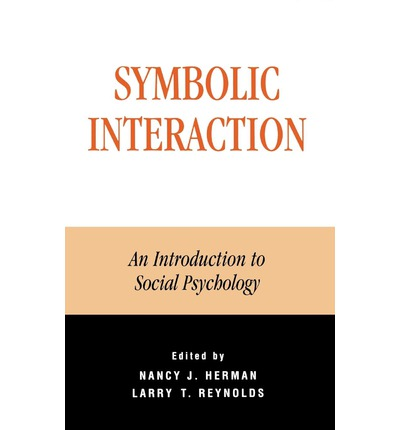 symbolic interaction Psychological approach to sociology and depicted symbolic interactionism as a   interaction process, symbolic interactionism studies that concentrate on the.