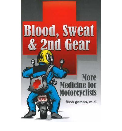Blood, Sweat and 2nd Gear : More Medicine for Motorcyclists