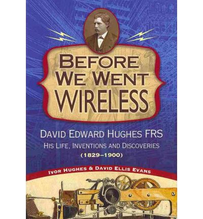 Descarga gratuita del libro j2me. Before We Went Wireless : David Edward Hughes, His Life, Inventions and Discoveries 1831-1900 by Ivor Hughes, David Ellis Evans RTF 9781884592546