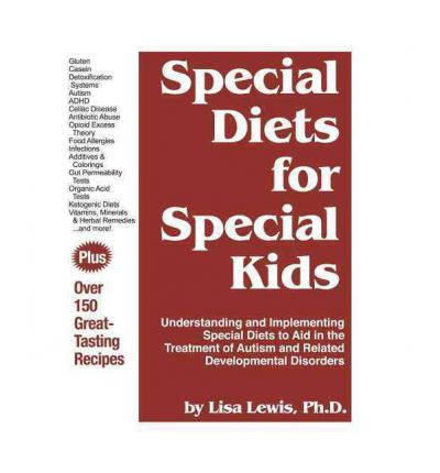Special Diets for Special Kids : Understanding and Implementing Special Diets to Aid in the Treatment of Autism and Related Developmental Disorders