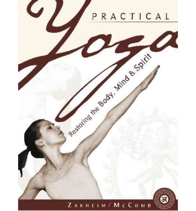 Practical Yoga : Restoring the Body, Mind and Spirit