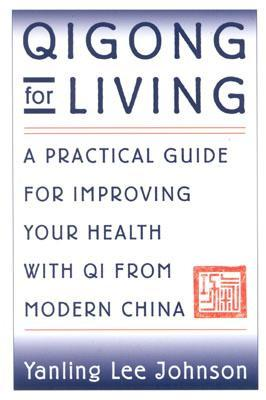 Qigong for Living : A Practical Guide for Improving Your Health with Qi from Modern China