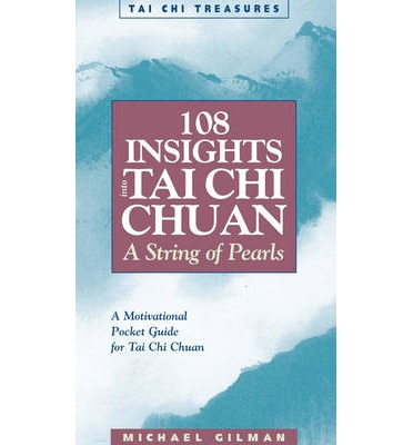 108 Insights into Tai Chi Chuan : A String of Pearls
