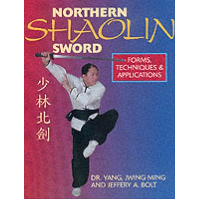 Northern Shaolin Sword : Forms, Techniques and Applications