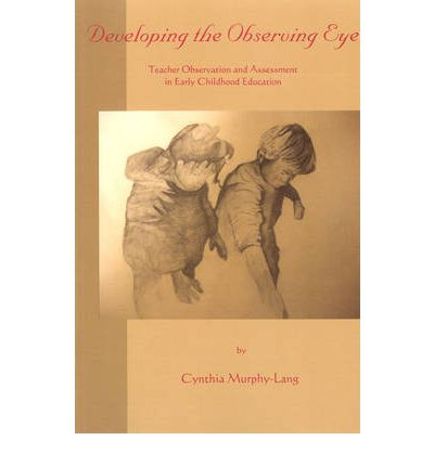 Developing the Observing Eye : Teacher Observation and Assessment in Early Childhood Education