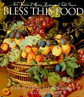 Bless This Food : Four Seasons of Menus, Recipes, and Table Graces