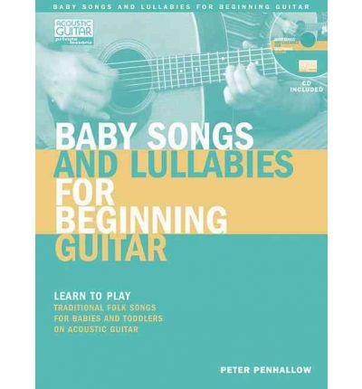 Baby Songs and Lullabies for Beginning Guitar : Learn to Play Traditional Folk Songs for Babies and Toddlers on Acoustic Guitar