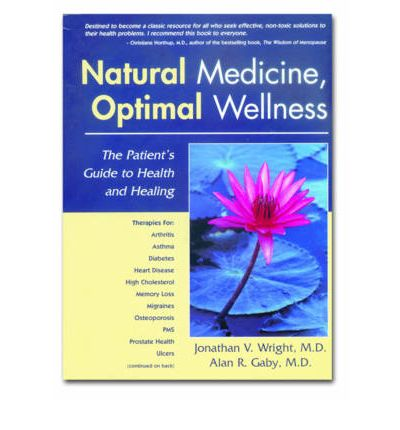 Natural Medicine, Optimal Wellness : The Patient's Guide to Health and Healing