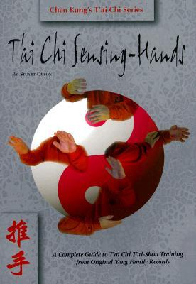 T'ai Chi Sensing-hands : A Complete Guide to T'ai Chi Tui-shou Training from Original Yang Family Records