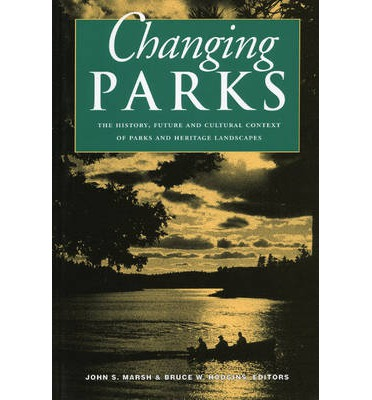 Changing Parks: The History, Future and Cultural Context of Parks and Heritag...