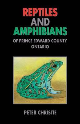 Reptiles and Amphibians of Prince Edward County, Ontario  Paperback  by Chris...