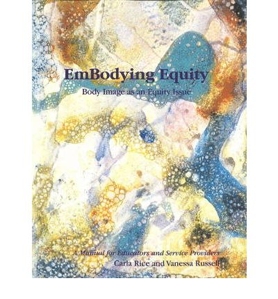 EmBodying Equity: Body Image as an Equity Issue  Paperback  by Rice, Carla; R...
