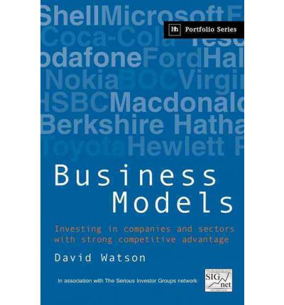 Business Models : Investing in Companies and Sectors with Strong Competitive Advantage