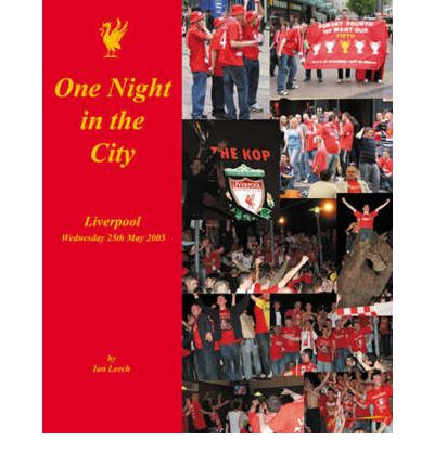 Geben Sie es als eBook-Download frei One Night in the City : Liverpool - Wednesday 25th May 2005 9781901231557 by Ian Leech PDF