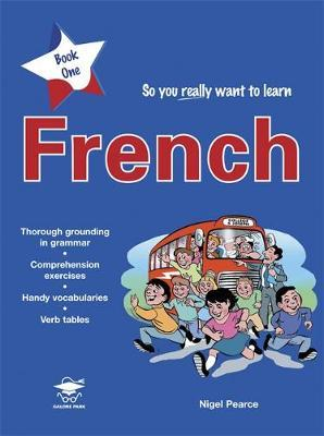 So You Really Want to Learn French: Book 1 : A Textbook for Key Stage 2 and Common Entrance