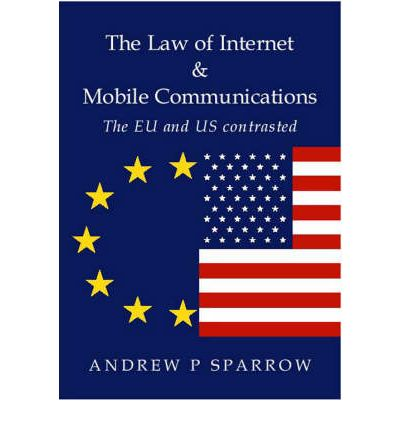 The Law of Internet and Mobile Communications: The US and EU Contrasted by Sp...