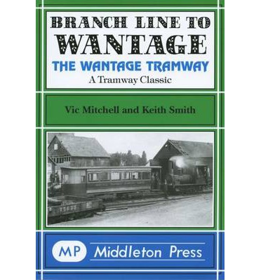 Branch Line to Wantage : The Wantage Tramway