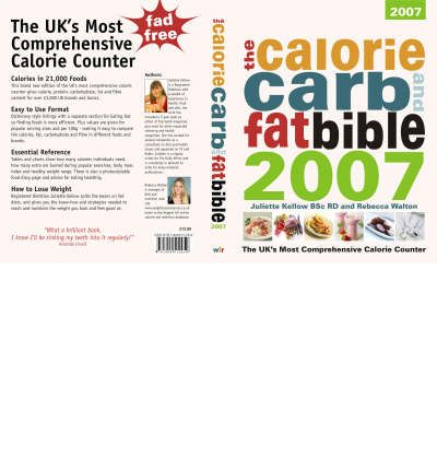 The Calorie, Carb and Fat Bible 2007 : The UK's Most Comprehensive Calorie Counter