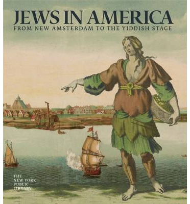 Jews in America: From New Amsterdam to the Yiddish Stage: Conquistadors, Knic...