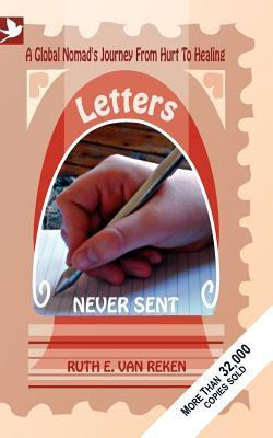 Letters Never Sent : A Global Nomad's Journey from Hurt to Healing