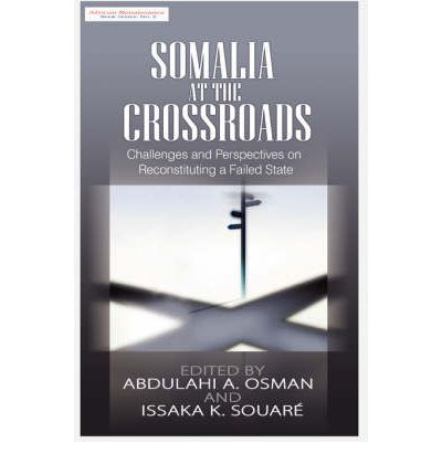 Somalia at the Crossroads : Challenges and Perspectives in Reconstituting a Failed State