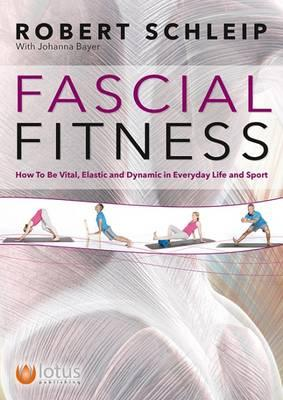 Fascial Fitness : How to be Vital, Elastic and Dynamic in Everyday Life and Sport
